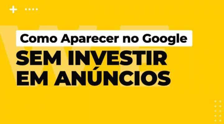 Como Aparecer no Google sem Investir em Anúncios