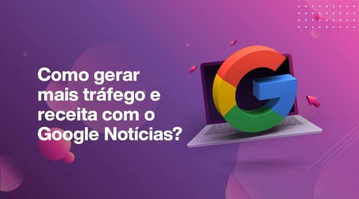 Google Notícias: Como Gerar Tráfego com o Serviço de Notícias do Google