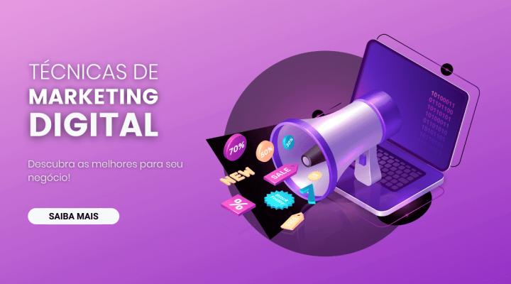 Técnicas de Marketing Digital: Descubra as Melhores para seu Negócio!
